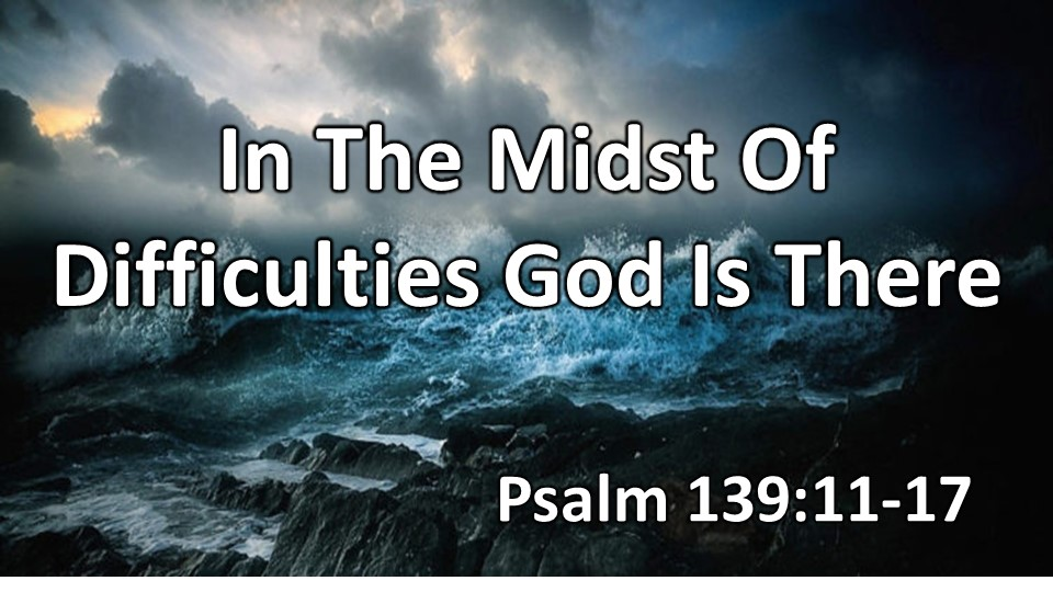 In The Midst Of Difficulties God Is There