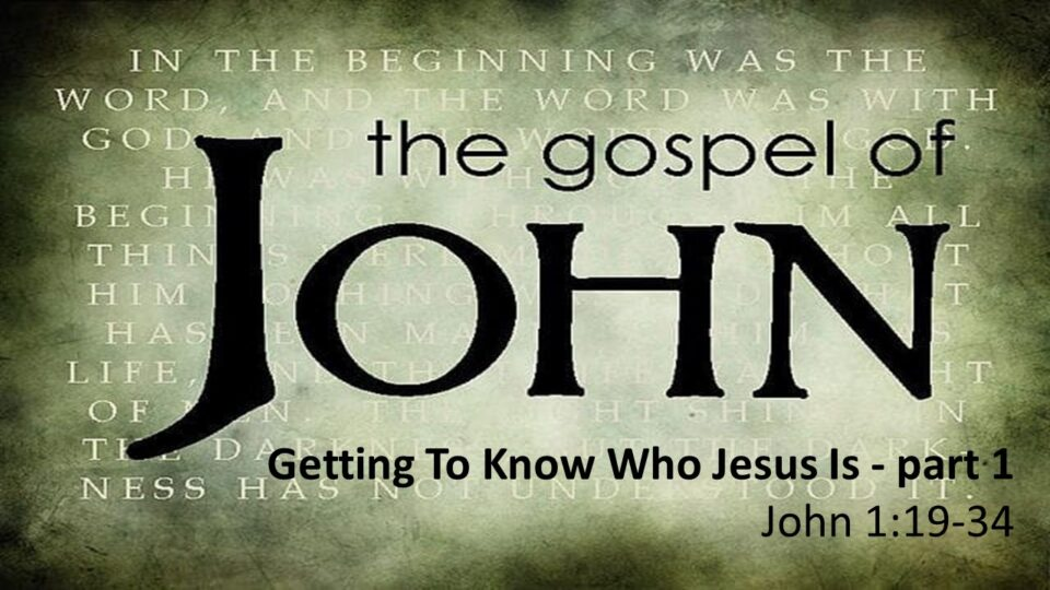 Getting To Know Who Jesus Is – part 1